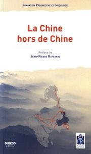 Prospective et Innovation - La Chine hors de Chine.