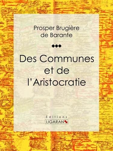 Prosper Brugière de Barante et  Ligaran - Des Communes et de l'Aristocratie.