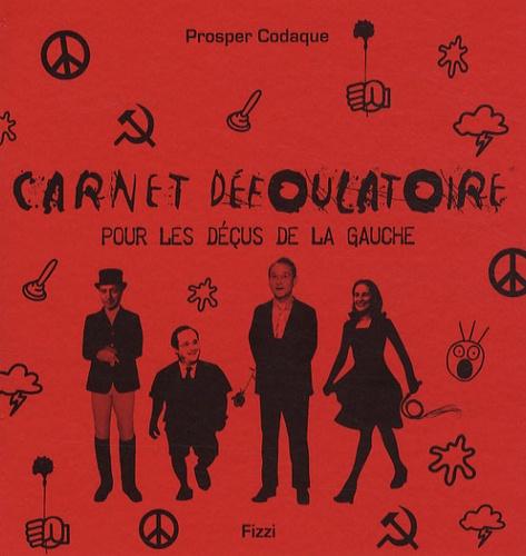 Prosper Codaque - Carnet défoulatoire pour les déçus de la gauche.
