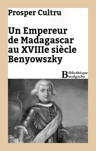 Prosper Cultru - Un empereur de Madagascar au XVIIIe siècle : Benyowszky.