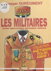 Prosper Duregiment - Les militaires - Leurs meilleures histoires drôles.