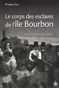 Le corps des esclaves de l'île Bourbon- Histoire d'une reconquête - Prosper Eve |