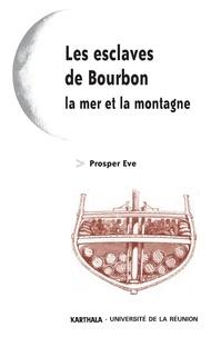 Prosper Eve - Les esclaves de Bourdon, la mer et la montagne.
