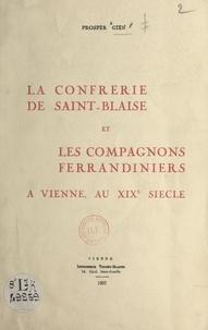 Prosper Gien - La Confrérie de Saint-Blaise et les Compagnons ferrandiniers à Vienne au XIXe siècle.