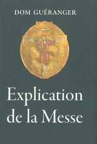 Prosper Guéranger - Explication des prières et des cérémonies de la sainte Messe.