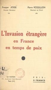 Prosper Josse et Pierre Rossillion - L'invasion étrangère en France en temps de paix.