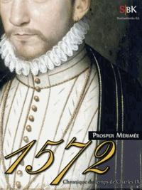 Prosper Mérimée - 1572 - Chronique du temps de Charles IX.