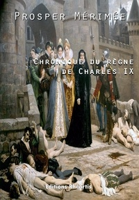 Prosper Mérimée - Chroniques du règne de Charles IX.