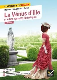 Prosper Mérimée et Guy de Maupassant - La Vénus d'Ille et autres nouvelles fantastiques - avec un groupement « Objets inanimés, avez-vous donc une âme ? ».