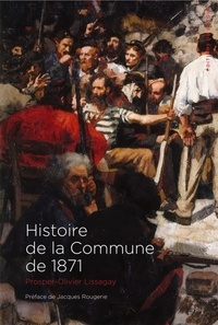 Prosper-Olivier Lissagaray - Histoire de la Commune de 1871.