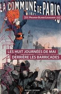 Prosper-Olivier Lissagaray - Les huit journées de mai derrière les barricades - La Commune de Paris, 1871.