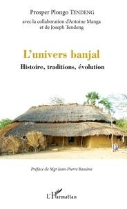 Kindle téléchargements gratuits nouveaux livres L'univers banjal  - Histoire, traditions, évolution 9782140129933 ePub PDB FB2 (Litterature Francaise) par Prosper Plongo Tendeng
