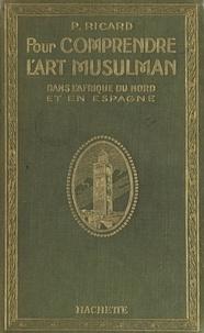 Prosper Ricard et  Collectif - Pour comprendre l'art musulman dans l'Afrique du Nord et en Espagne.