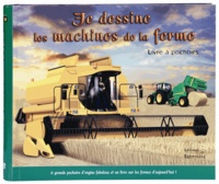 Prospérine Desmazures et Terry Pastor - Je dessine les machines de la ferme.