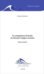 Protais Nisubire - La compétence lexicale en français langue seconde - Tome 1.