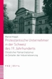 Protestantische Unternehmer in der Schweiz des 19. Jahrhunderts - Christlicher Patriarchalismus im Zeitalter der Industrialisierung.
