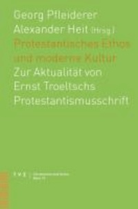 Protestantisches Ethos und moderne Kultur - Zur Aktualität von Ernst Troeltschs Protestantismusschrift.