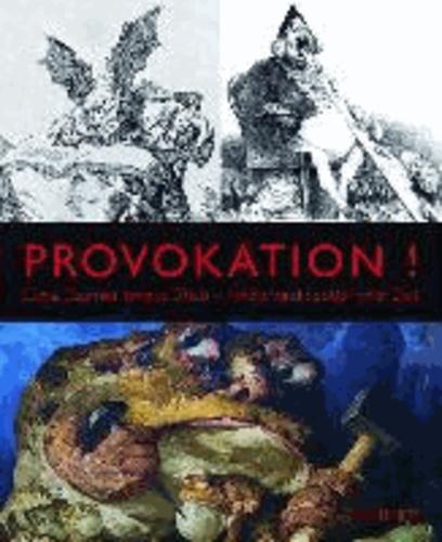 Provokation! Goya, Daumier, Yongbo Zhao. Kritiker und Spötter ihrer Zeit - Katalogbuch zur Ausstellung Bad Saulgau | Städtische Galerie Fähre Altes Kloster Bad Saulgau 12.10. - 8.12.2013.