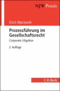 Prozessführung im Gesellschaftsrecht - Corporate Litigation.