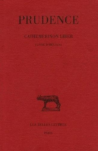 Prudence - Cathemerinon Liber - Tome 1  ( livre d'heures ), édition bilingue français-latin.