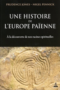 Prudence Jones et Nigel Pennick - Une histoire de l'Europe païenne.