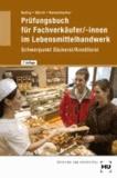 Prüfungsbuch für Fachverkäufer/-innen im Lebensmittelhandwerk. Schwerpunkt Bäckerei/ Konditorei - Fragen und Antworten für die Vorbereitung auf die Zwischenprüfung und Abschlußprüfung, zur Wiederholung, zum Nachschlagen.