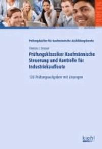 Prüfungsklassiker Kaufmännische Steuerung und Kontrolle für Industriekaufleute - 120 Prüfungsaufgaben mit Lösungen..