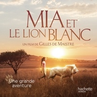 Mia et le lion blanc - Une grande aventure.pdf