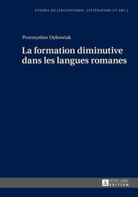 Przemyslaw Debowiak - La formation diminutive dans les langues romanes.