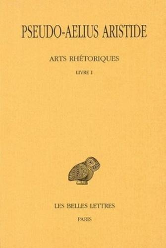Pseudo-Aelius Aristide - Arts rhétoriques - Tome 1, Le discours politique.