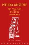 Pseudo-Aristote - Des couleurs ; Des sons ; Du souffle.