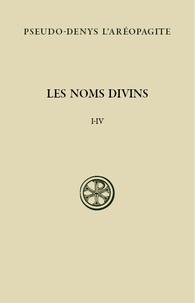 Pseudo-Denys l'Aréopagite - Les noms divins (chapitres I-IV) - Edition bilingue français-grec ancien.