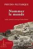 Pseudo-Plutarque - Nommer le monde - Edition bilingue français-grec.