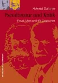 Pseudonatur und Kritik - Freud, Marx und die Gegenwart.
