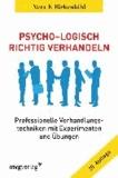 Psycho-Logisch richtig verhandeln - Professionelle Verhandlungstechniken mit Experimenten und Übungen.
