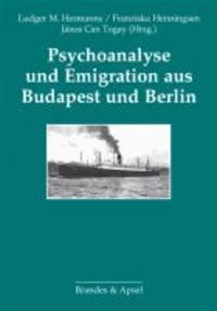 Psychoanalyse und Emigration aus Budapest und Berlin.