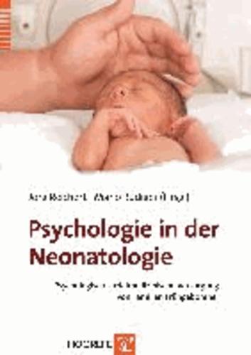 Psychologie in der Neonatologie - Psychologisch-sozialmedizinische Versorgung von Familien Frühgeborener.