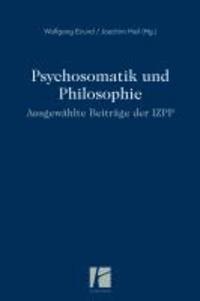 Psychosomatik und Philosophie - Ausgewählte Beiträge der IZPP.