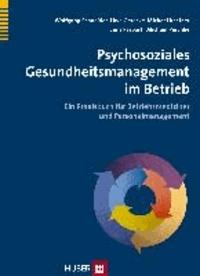 Psychosoziales Gesundheitsmanagement im Betrieb - Ein Praxisbuch für Betriebsmediziner und Personalmanagement.