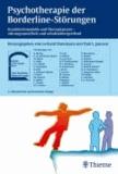 Psychotherapie der Borderline-Störungen - Krankheitsmodelle und Therapiepraxisstörungsspezifisch und schulenübergreifend.