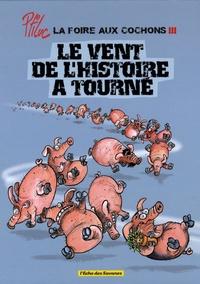 Ptiluc - La foire aux cochons Tome 3 : Le vent de l'histoire a tourné.