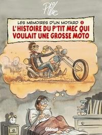 Ptiluc - Les mémoires d'un motard T01 : L'histoire d'un p'tit mec qui voulait une grosse moto.