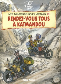 Ptiluc - Les mémoires d'un motard Tome 5 : Rendez-vous tous à Katmandou.