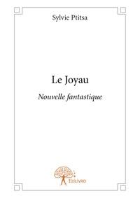 Ptitsa Sylvie - Le joyau - nouvelle fantastique.