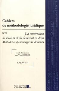 Jean-Yves Chérot - Cahiers de méthodologie juridique N° 30/2016-5 : La construction de l'accord et du désaccord en droit - Méthodes et épistémologie du désaccord.