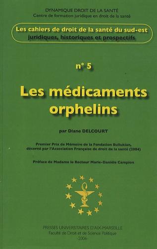 Diane Delcourt - Les cahiers de droit de la Santé du Sud-Est N° 5 : Les médicaments orphelins.