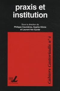 Philippe Caumières et Sophie Klimis - Cahiers Castoriadis N° 4 : Praxis et institution.