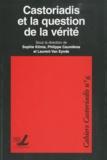 Sophie Klimis et Philippe Caumières - Cahiers Castoriadis N° 6 : Castoriadis et la question de la vérité.
