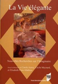 Carole Auroy et Cécile Meynard - Nouvelles Recherches sur l'Imaginaire N° 39 : La vie élégante (1815-1920).