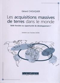 Gérard Chouquer - Les acquisitions massives de terres dans le monde - Bulle foncière ou opportunité de développement ?.